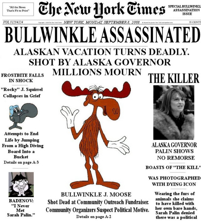 NY Times: Bullwinkle Assassinated. Shot by Alaska Governor. Millions Mourn